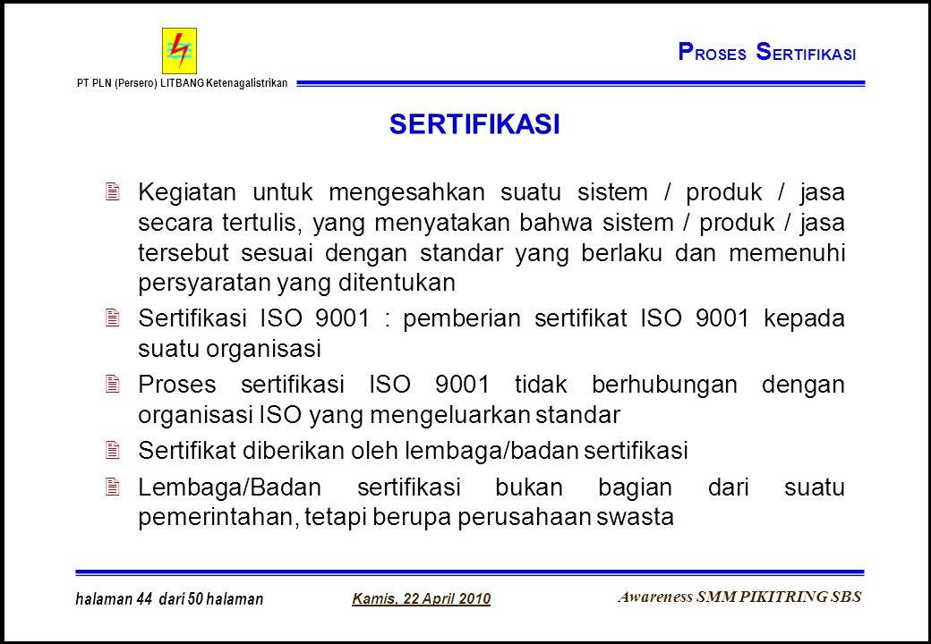 Awareness SMM PIKITRING SBS PT PLN (Persero) LITBANG Ketenagalistrikan Kamis, 22 April 2010 halaman 44 dari 50 halaman SERTIFIKASI 2Kegiatan untuk men