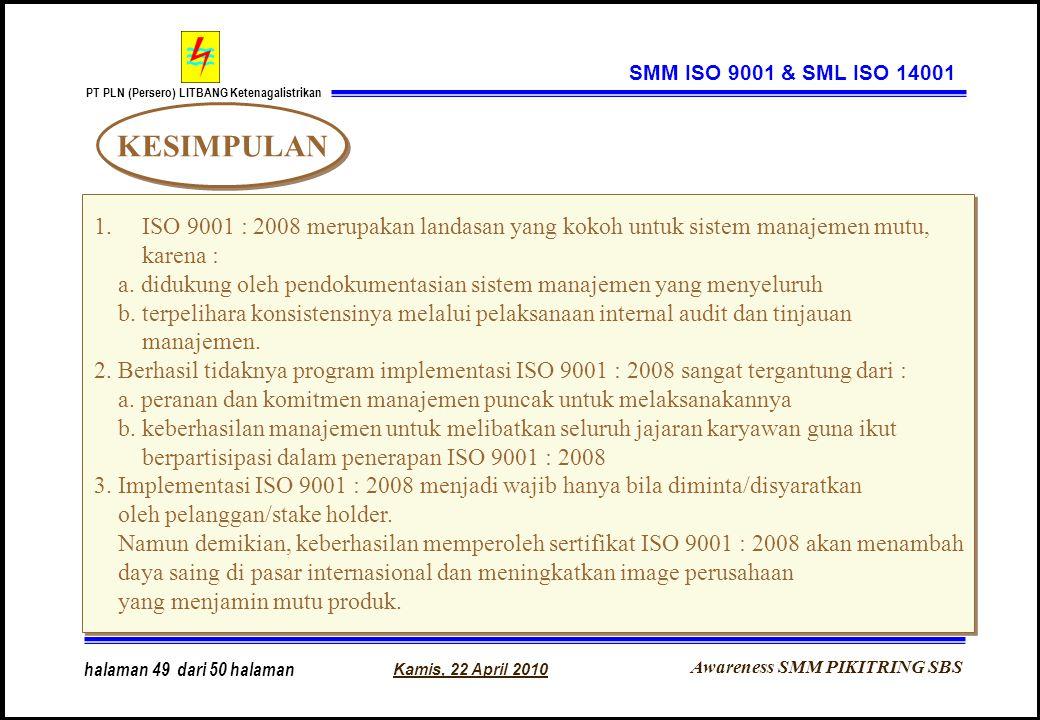 Awareness SMM PIKITRING SBS PT PLN (Persero) LITBANG Ketenagalistrikan Kamis, 22 April 2010 halaman 49 dari 50 halaman SMM ISO 9001 & SML ISO 14001 1.