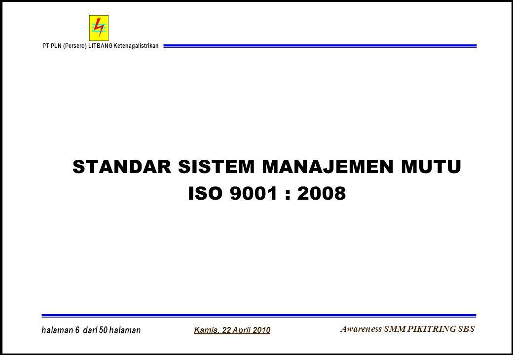 Awareness SMM PIKITRING SBS PT PLN (Persero) LITBANG Ketenagalistrikan Kamis, 22 April 2010 halaman 6 dari 50 halaman STANDAR SISTEM MANAJEMEN MUTU IS