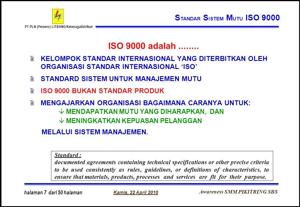 Awareness SMM PIKITRING SBS PT PLN (Persero) LITBANG Ketenagalistrikan Kamis, 22 April 2010 halaman 7 dari 50 halaman ISO 9000 adalah........ 2KELOMPO