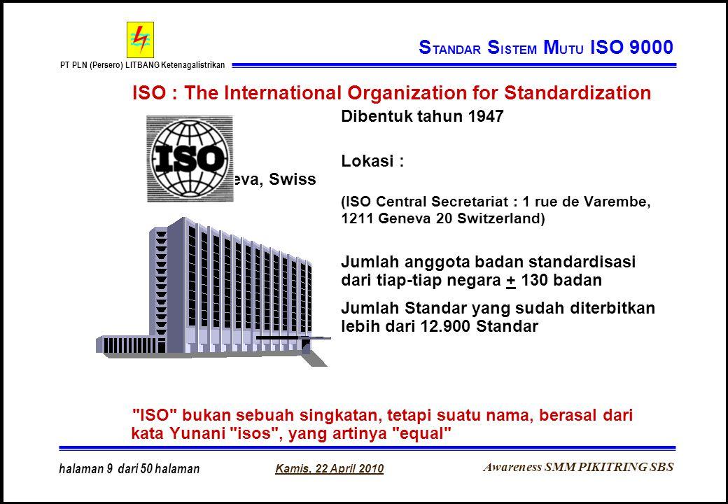 Awareness SMM PIKITRING SBS PT PLN (Persero) LITBANG Ketenagalistrikan Kamis, 22 April 2010 halaman 9 dari 50 halaman ISO : The International Organiza