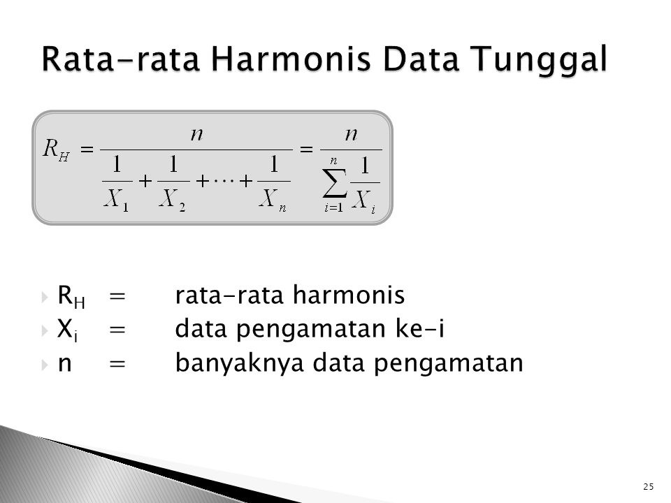  R H =rata-rata harmonis  X i =data pengamatan ke-i  n=banyaknya data pengamatan 25