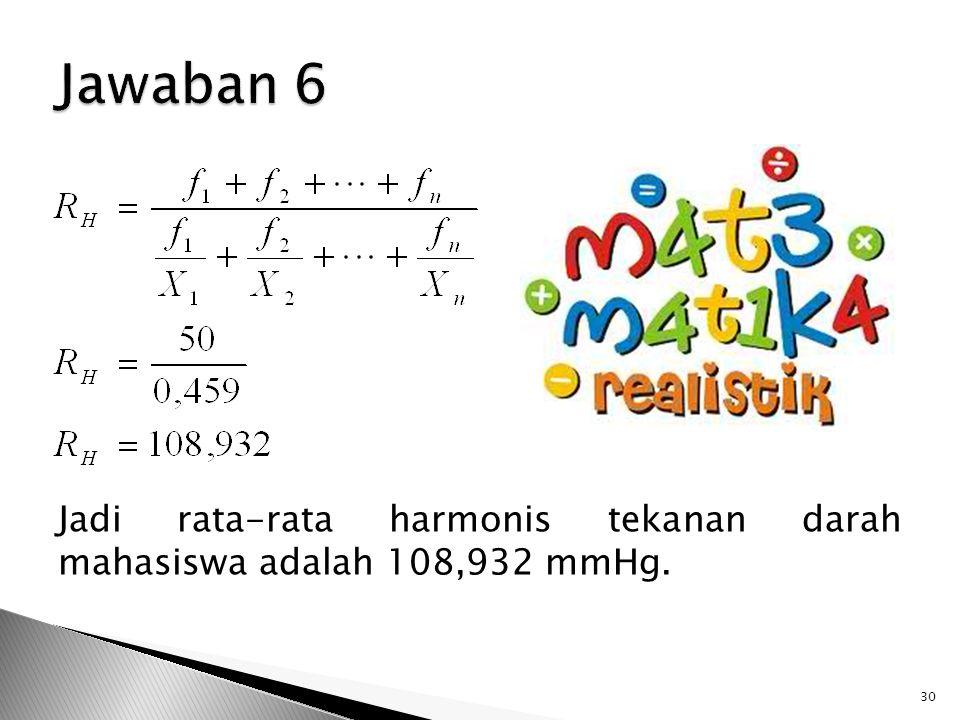 Jadi rata-rata harmonis tekanan darah mahasiswa adalah 108,932 mmHg. 30