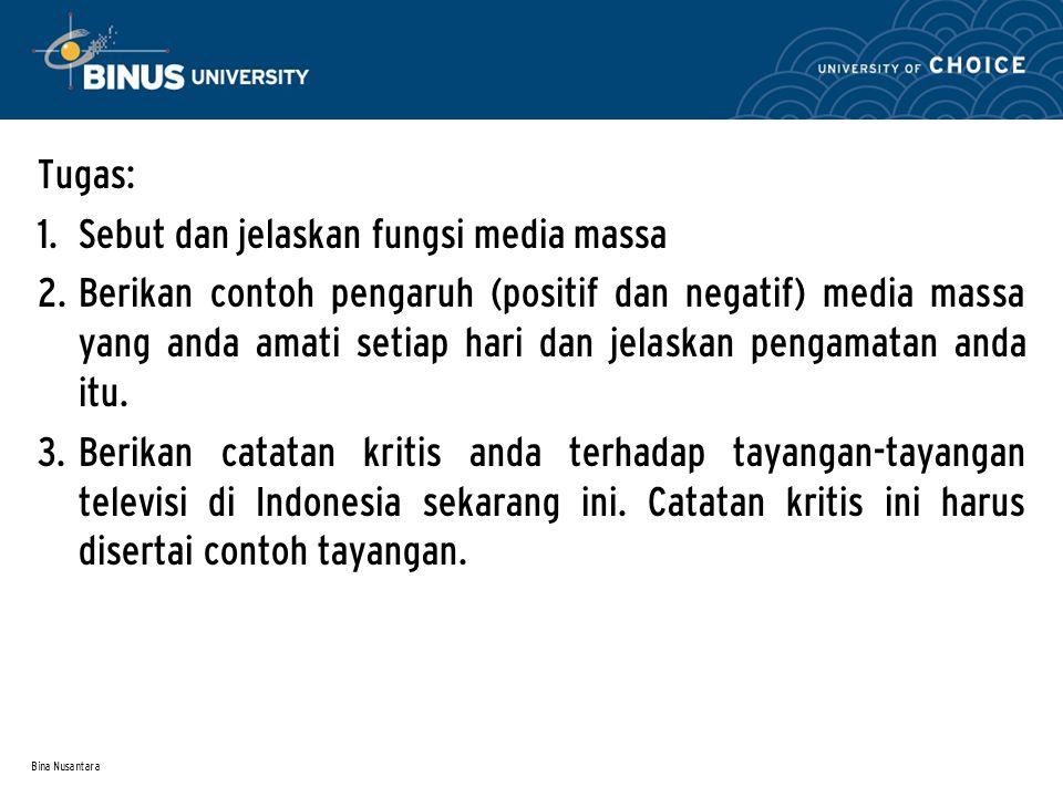Bina Nusantara Tugas: 1. Sebut dan jelaskan fungsi media massa 2. Berikan contoh pengaruh (positif dan negatif) media massa yang anda amati setiap har