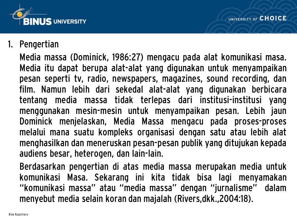 Bina Nusantara 1. Pengertian Media massa (Dominick, 1986:27) mengacu pada alat komunikasi masa. Media itu dapat berupa alat-alat yang digunakan untuk