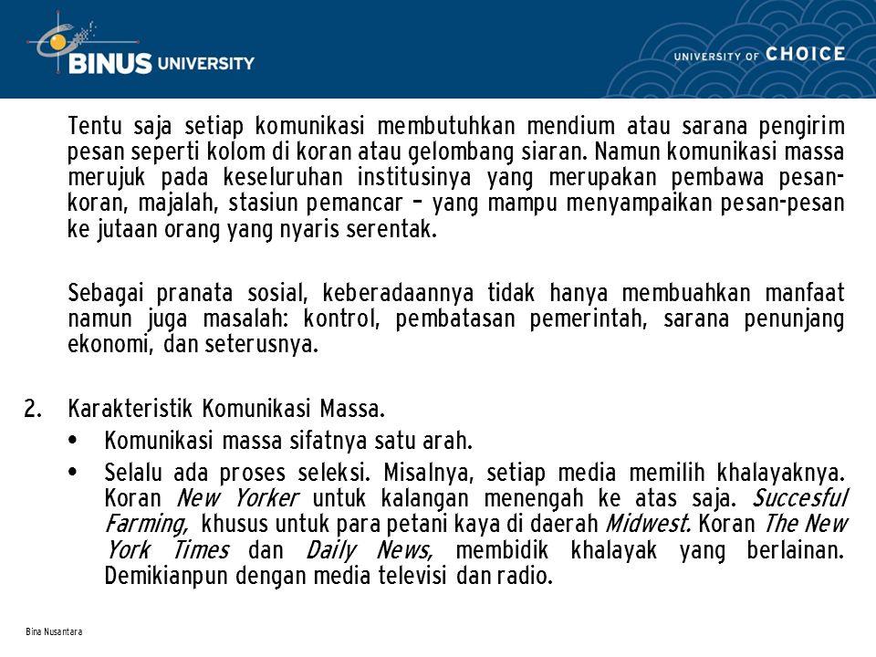 Bina Nusantara Tentu saja setiap komunikasi membutuhkan mendium atau sarana pengirim pesan seperti kolom di koran atau gelombang siaran. Namun komunik
