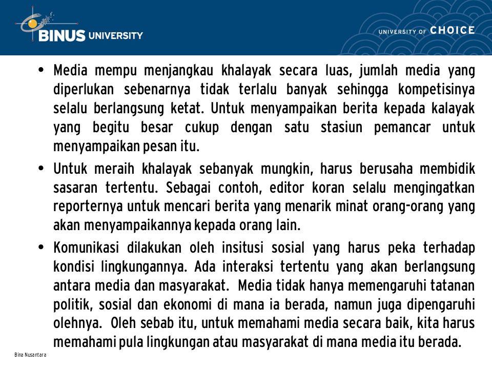 Bina Nusantara Media mempu menjangkau khalayak secara luas, jumlah media yang diperlukan sebenarnya tidak terlalu banyak sehingga kompetisinya selalu