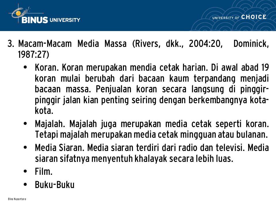 Bina Nusantara 3. Macam-Macam Media Massa (Rivers, dkk., 2004:20, Dominick, 1987:27) Koran. Koran merupakan mendia cetak harian. Di awal abad 19 koran