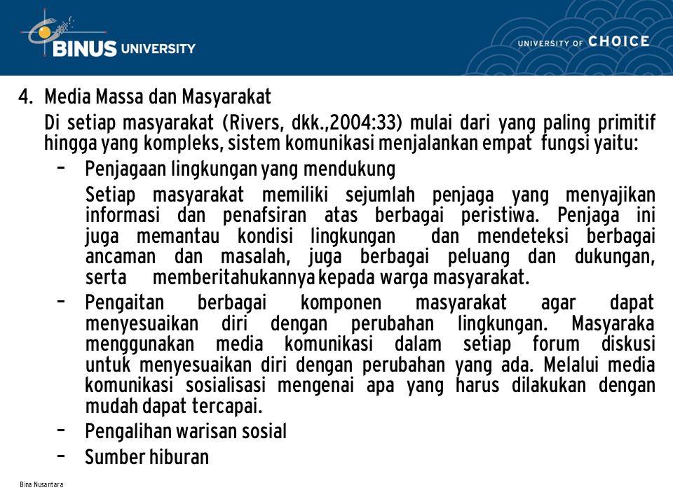 Bina Nusantara 4. Media Massa dan Masyarakat Di setiap masyarakat (Rivers, dkk.,2004:33) mulai dari yang paling primitif hingga yang kompleks, sistem