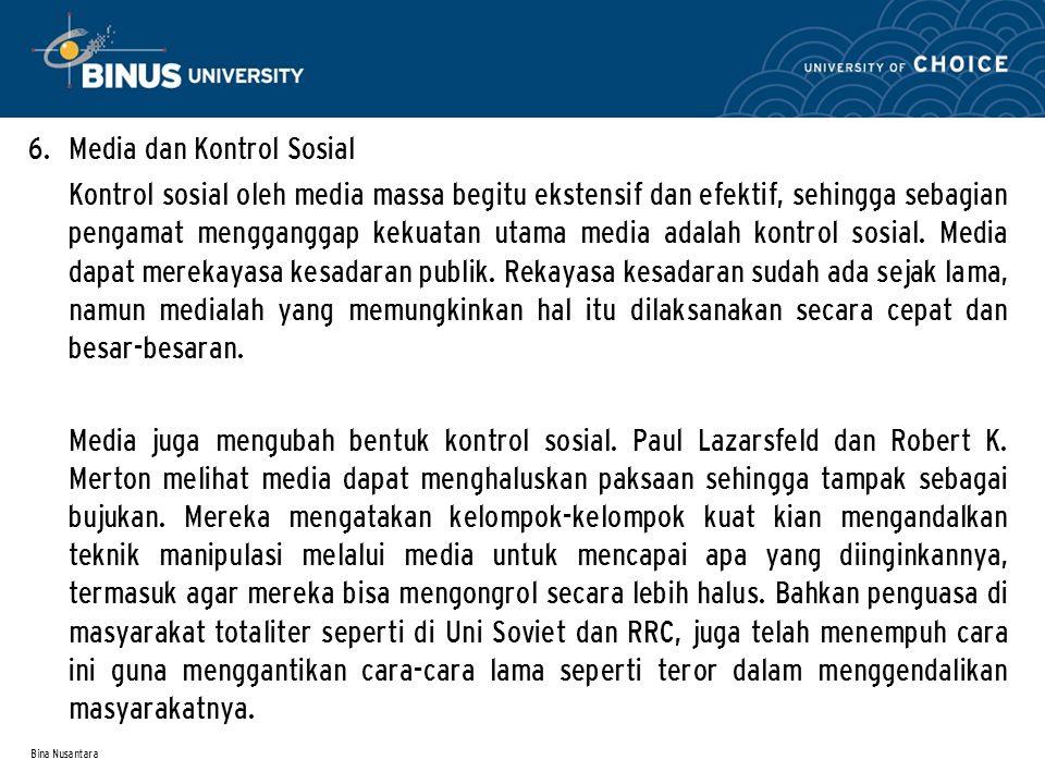 Bina Nusantara Dalam konteks kontrol sosial ini, Dominick, (1987:32) mengemukakan bahwa media masa sebagai sarana komunikasi masa memiliki juga fungsi pengawasan (surveillance).