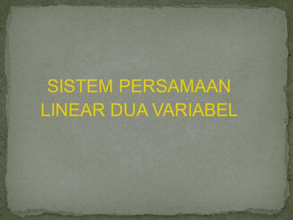 SISTEM PERSAMAAN LINEAR DUA VARIABEL