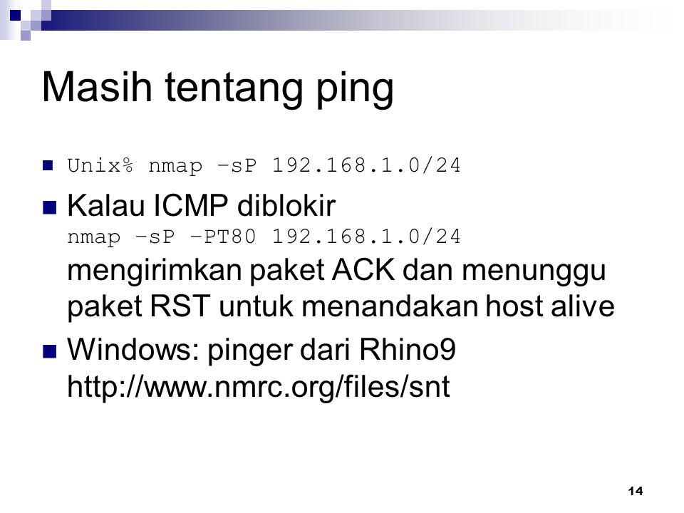 15 ICMP Query Mencari informasi dengan mengirimkan paket ICMP  Unix% icmpquery –t 192.168.1.1 192.168.1.1: 11:36:19  Unix% icmpquery –m 192.168.1.1 192.168.1.1: 0xFFFFFFE0