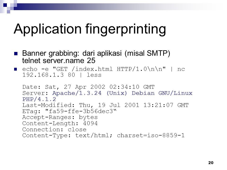 20 Application fingerprinting Banner grabbing: dari aplikasi (misal SMTP) telnet server.name 25 echo -e