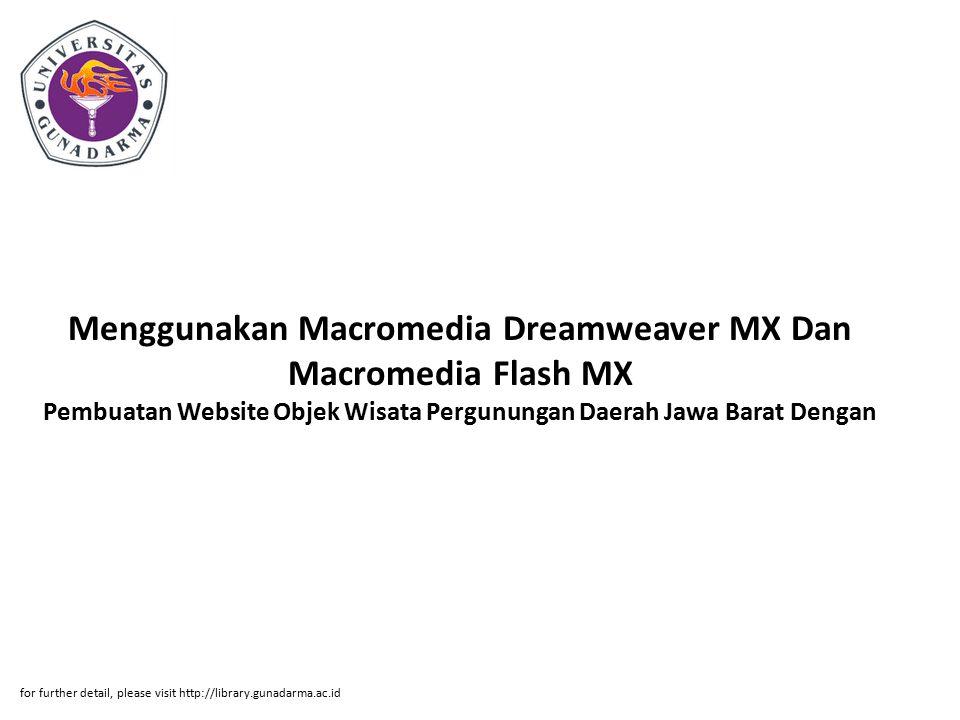 Menggunakan Macromedia Dreamweaver MX Dan Macromedia Flash MX Pembuatan Website Objek Wisata Pergunungan Daerah Jawa Barat Dengan for further detail, please visit http://library.gunadarma.ac.id