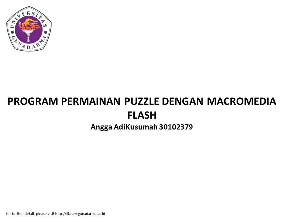 PROGRAM PERMAINAN PUZZLE DENGAN MACROMEDIA FLASH Angga AdiKusumah 30102379 for further detail, please visit http://library.gunadarma.ac.id