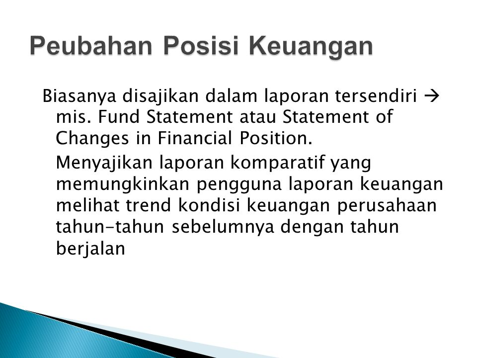 Biasanya disajikan dalam laporan tersendiri  mis. Fund Statement atau Statement of Changes in Financial Position. Menyajikan laporan komparatif yang