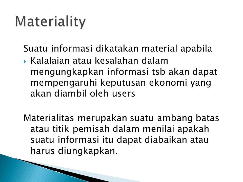 Suatu informasi dikatakan material apabila  Kalalaian atau kesalahan dalam mengungkapkan informasi tsb akan dapat mempengaruhi keputusan ekonomi yang