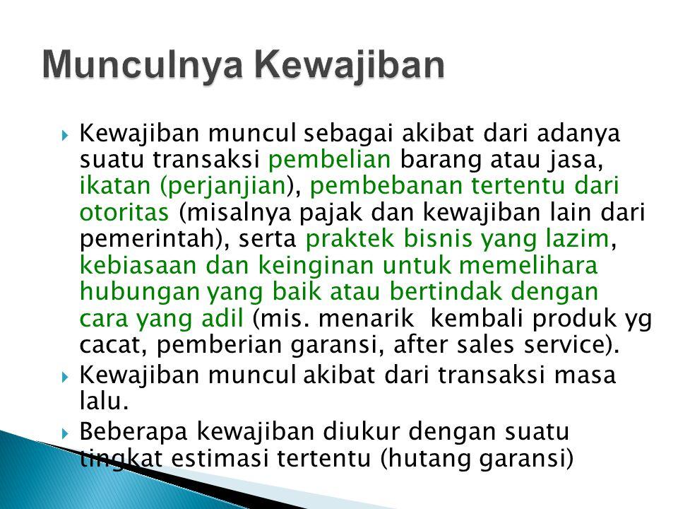  Kewajiban muncul sebagai akibat dari adanya suatu transaksi pembelian barang atau jasa, ikatan (perjanjian), pembebanan tertentu dari otoritas (misa