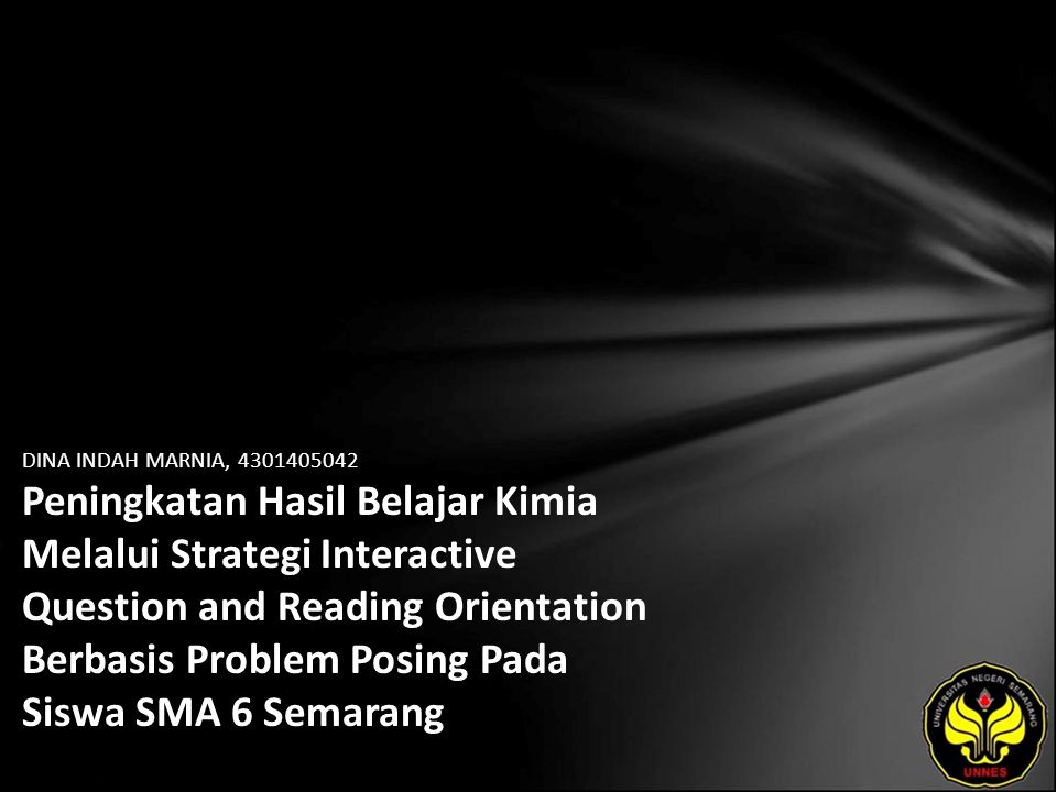 DINA INDAH MARNIA, 4301405042 Peningkatan Hasil Belajar Kimia Melalui Strategi Interactive Question and Reading Orientation Berbasis Problem Posing Pa