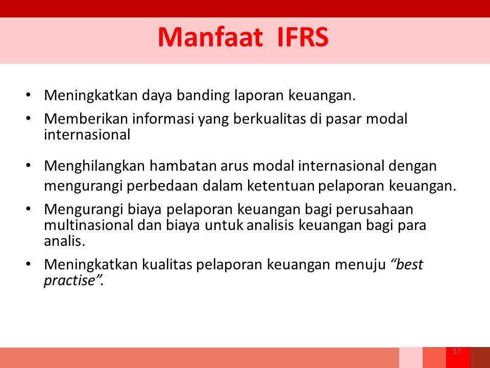 Manfaat IFRS Meningkatkan daya banding laporan keuangan. Memberikan informasi yang berkualitas di pasar modal internasional Menghilangkan hambatan aru