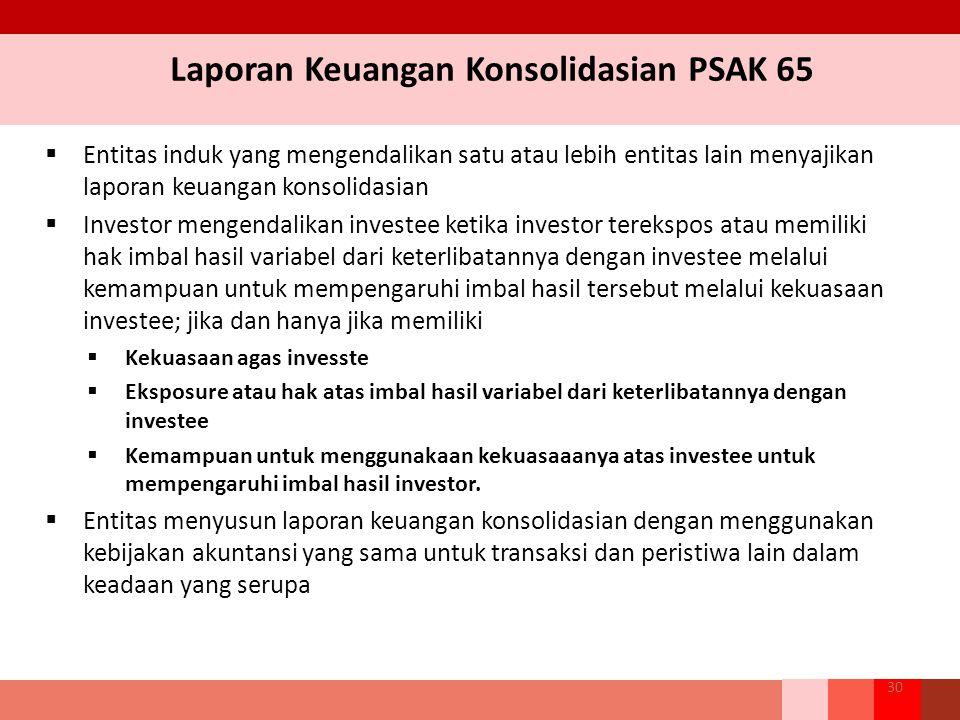 Laporan Keuangan Konsolidasian PSAK 65 30  Entitas induk yang mengendalikan satu atau lebih entitas lain menyajikan laporan keuangan konsolidasian 