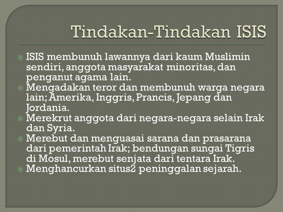  ISIS membunuh lawannya dari kaum Muslimin sendiri, anggota masyarakat minoritas, dan penganut agama lain.  Mengadakan teror dan membunuh warga nega