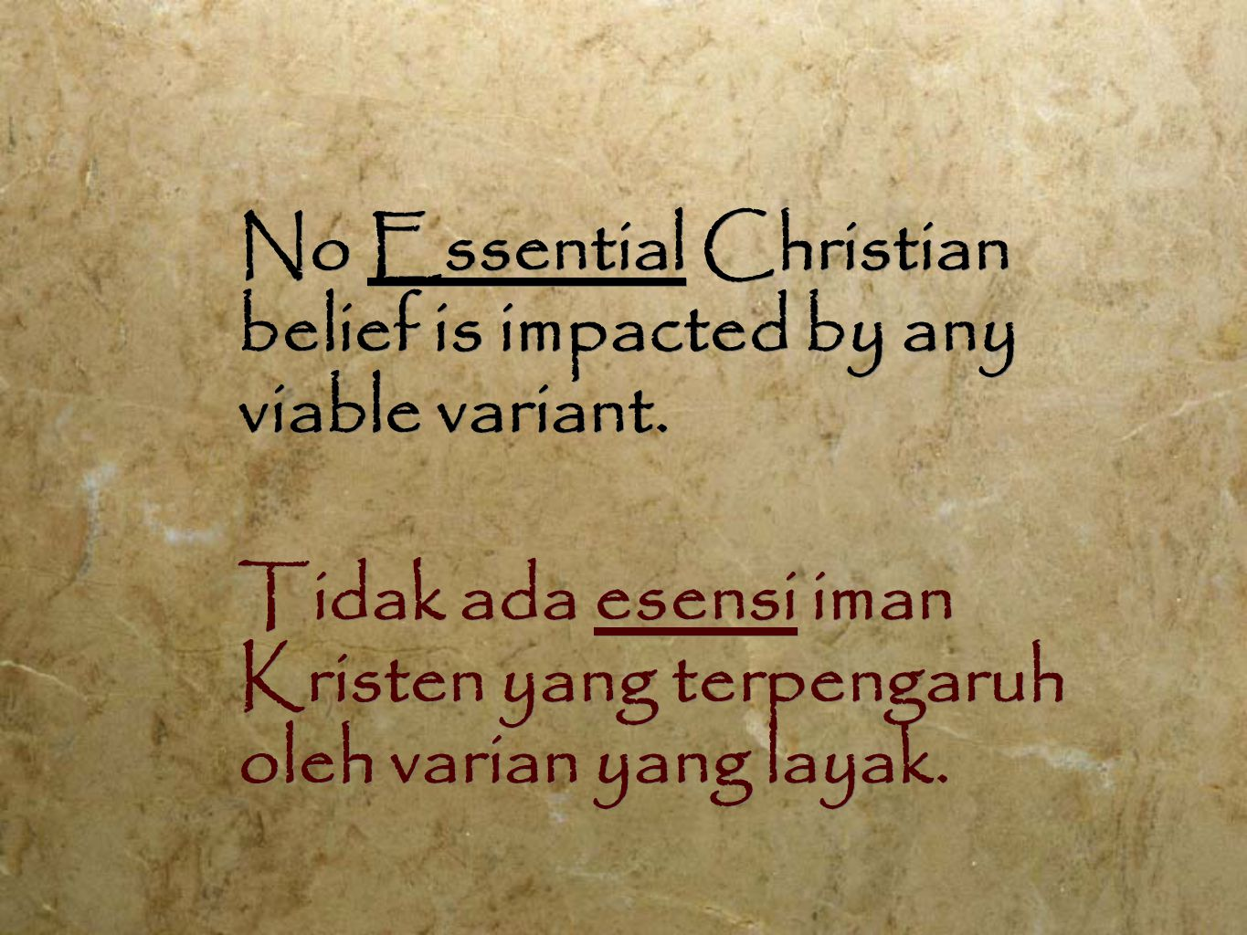 No Essential Christian belief is impacted by any viable variant.