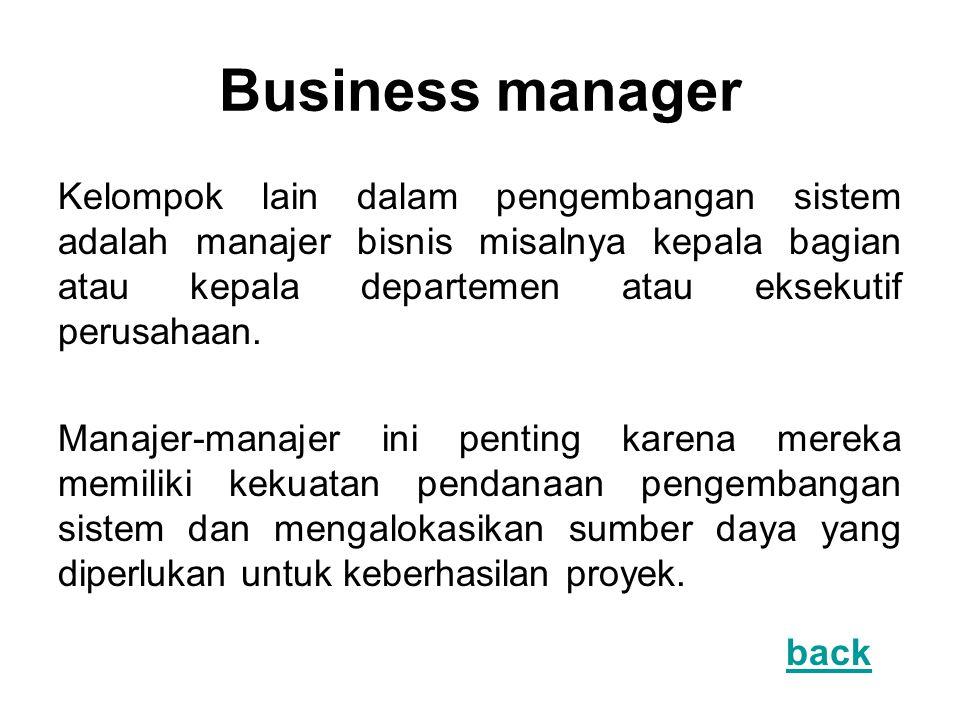 Business manager Kelompok lain dalam pengembangan sistem adalah manajer bisnis misalnya kepala bagian atau kepala departemen atau eksekutif perusahaan