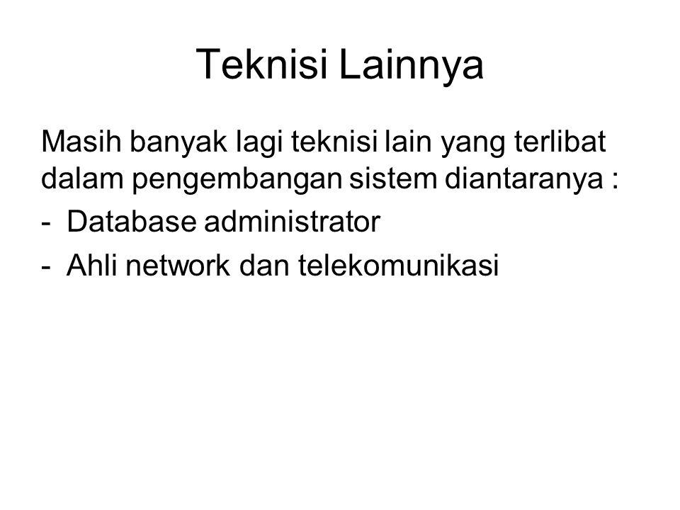 Teknisi Lainnya Masih banyak lagi teknisi lain yang terlibat dalam pengembangan sistem diantaranya : -Database administrator -Ahli network dan telekom