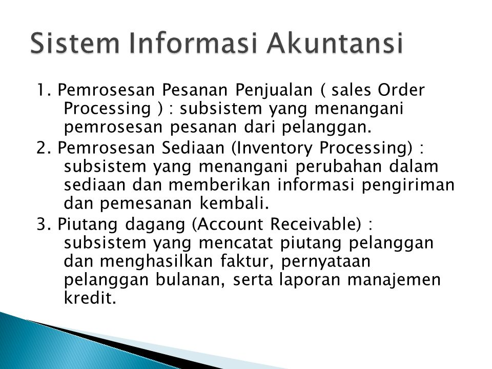 1. Pemrosesan Pesanan Penjualan ( sales Order Processing ) : subsistem yang menangani pemrosesan pesanan dari pelanggan. 2. Pemrosesan Sediaan (Invent