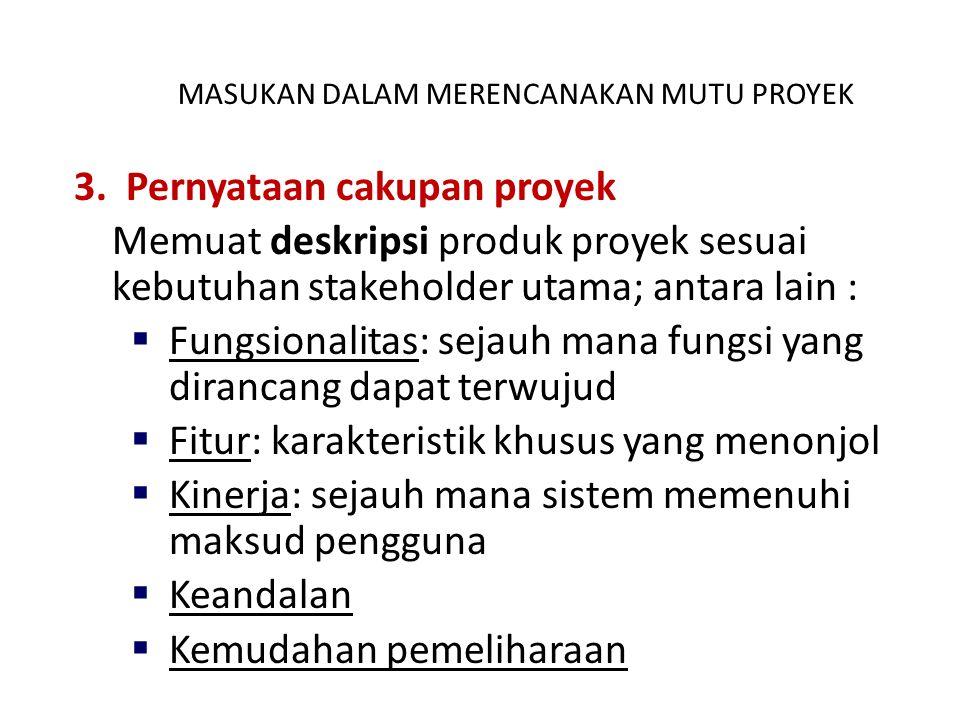 3. Pernyataan cakupan proyek Memuat deskripsi produk proyek sesuai kebutuhan stakeholder utama; antara lain :   Fungsionalitas: sejauh mana fungsi y