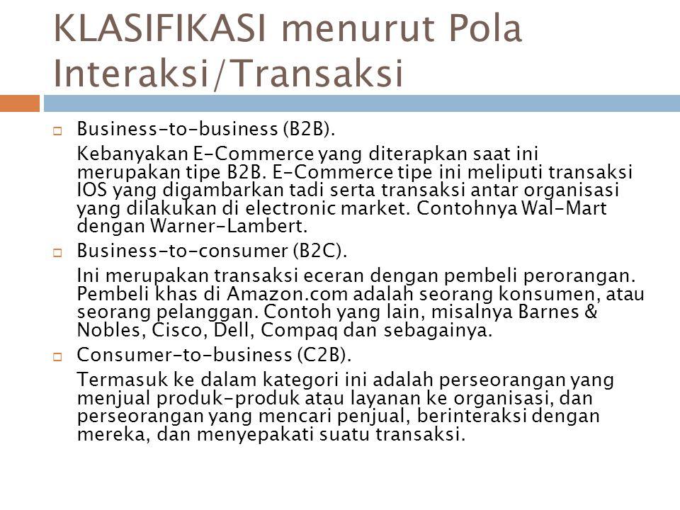 KLASIFIKASI menurut Pola Interaksi/Transaksi  Business-to-business (B2B). Kebanyakan E-Commerce yang diterapkan saat ini merupakan tipe B2B. E-Commer