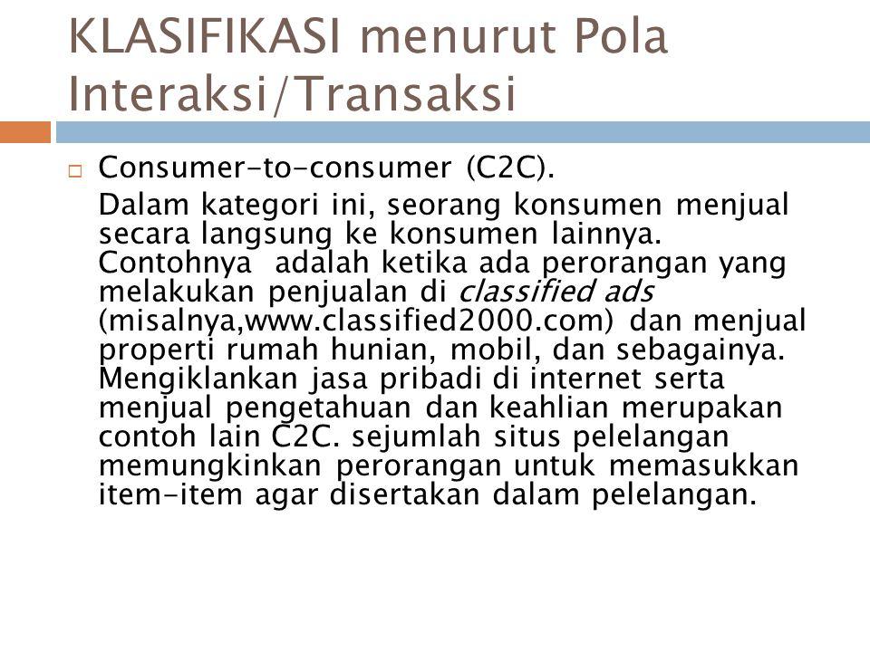  Consumer-to-consumer (C2C). Dalam kategori ini, seorang konsumen menjual secara langsung ke konsumen lainnya. Contohnya adalah ketika ada perorangan
