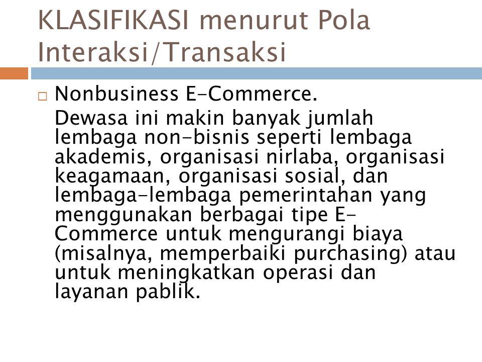  Nonbusiness E-Commerce. Dewasa ini makin banyak jumlah lembaga non-bisnis seperti lembaga akademis, organisasi nirlaba, organisasi keagamaan, organi
