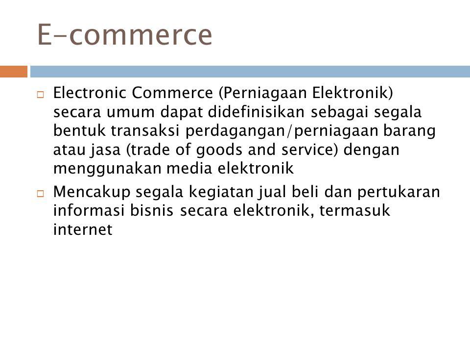 E-commerce  Electronic Commerce (Perniagaan Elektronik) secara umum dapat didefinisikan sebagai segala bentuk transaksi perdagangan/perniagaan barang