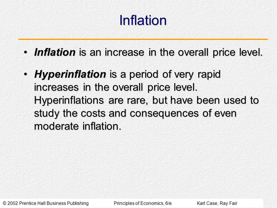 © 2002 Prentice Hall Business PublishingPrinciples of Economics, 6/eKarl Case, Ray Fair Inflation Inflation is an increase in the overall price level.Inflation is an increase in the overall price level.