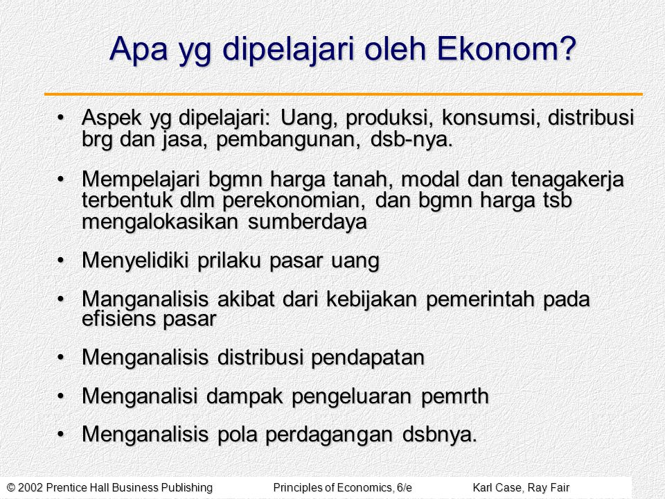 © 2002 Prentice Hall Business PublishingPrinciples of Economics, 6/eKarl Case, Ray Fair Apa yg dipelajari oleh Ekonom.