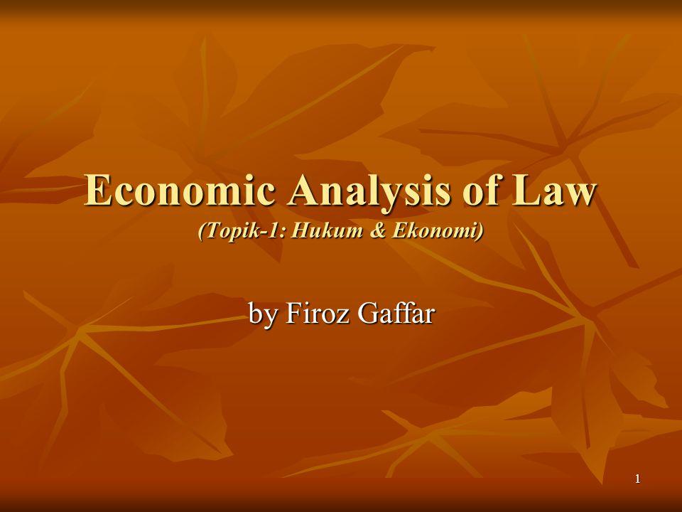 1 Economic Analysis of Law (Topik-1: Hukum & Ekonomi) by Firoz Gaffar