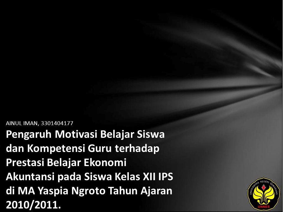 AINUL IMAN, 3301404177 Pengaruh Motivasi Belajar Siswa dan Kompetensi Guru terhadap Prestasi Belajar Ekonomi Akuntansi pada Siswa Kelas XII IPS di MA Yaspia Ngroto Tahun Ajaran 2010/2011.