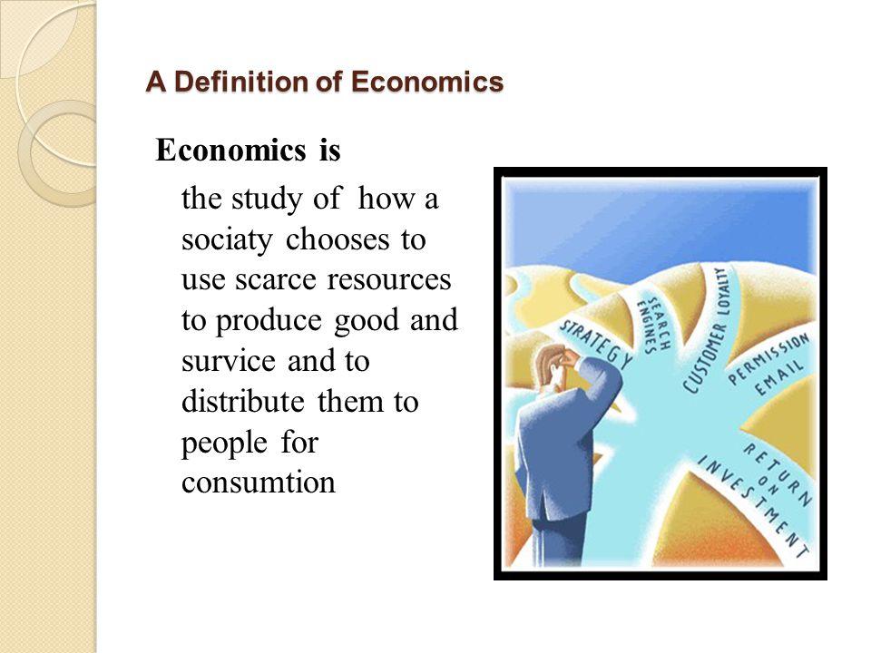Samuelson (1970) mendefinisikan Ilmu Ekonomi Ilmu Ekonomi adalah suatu studi mengenai bagaimana orang- orang dan masyarakat membuat pilihan, dengan atau tanpa menggunakan uang, dengan menggunakan sumber-sumber daya yang terbatas tetapi dapat dipergunakan dalam berbagai cara- untuk menghasilkan berbagai jenis barang dan jasa dan mendistribusikannya untuk keperluan konsumsi, sekarang dan dimasa datang, kepada berbagai orang dan golongan masyarakat.