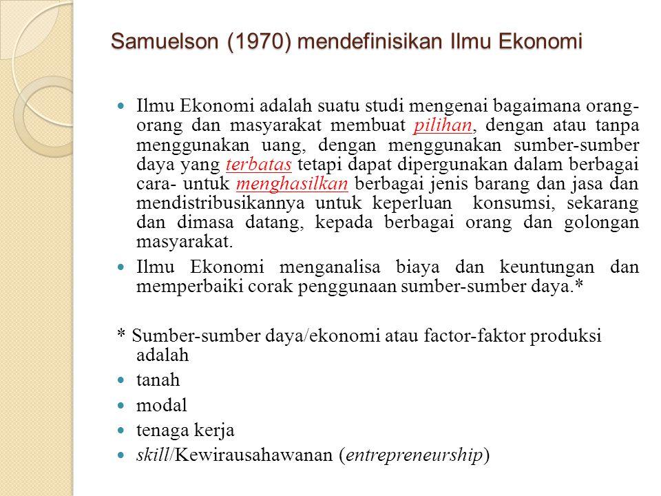 Samuelson (1970) mendefinisikan Ilmu Ekonomi Ilmu Ekonomi adalah suatu studi mengenai bagaimana orang- orang dan masyarakat membuat pilihan, dengan at
