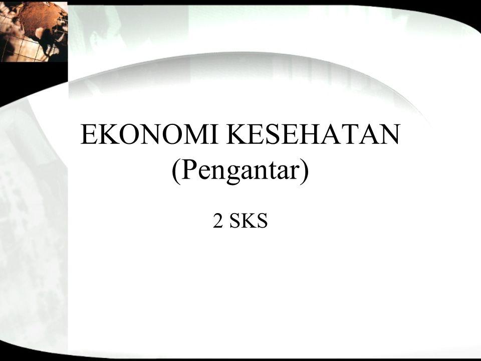 EKONOMI KESEHATAN (Pengantar) 2 SKS