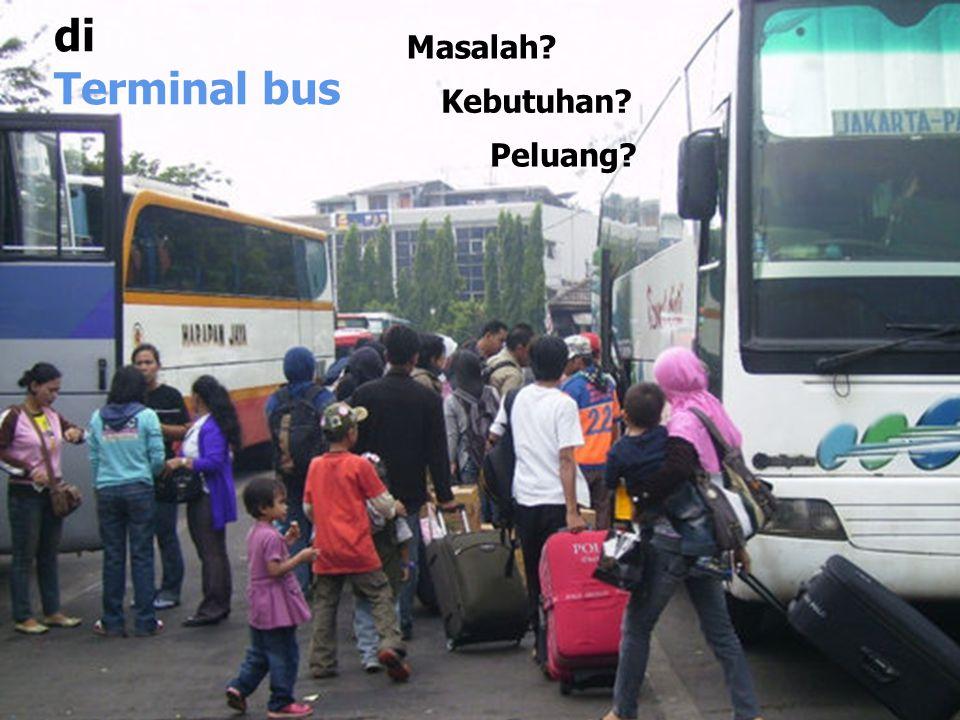 di Terminal bus Masalah Kebutuhan Peluang