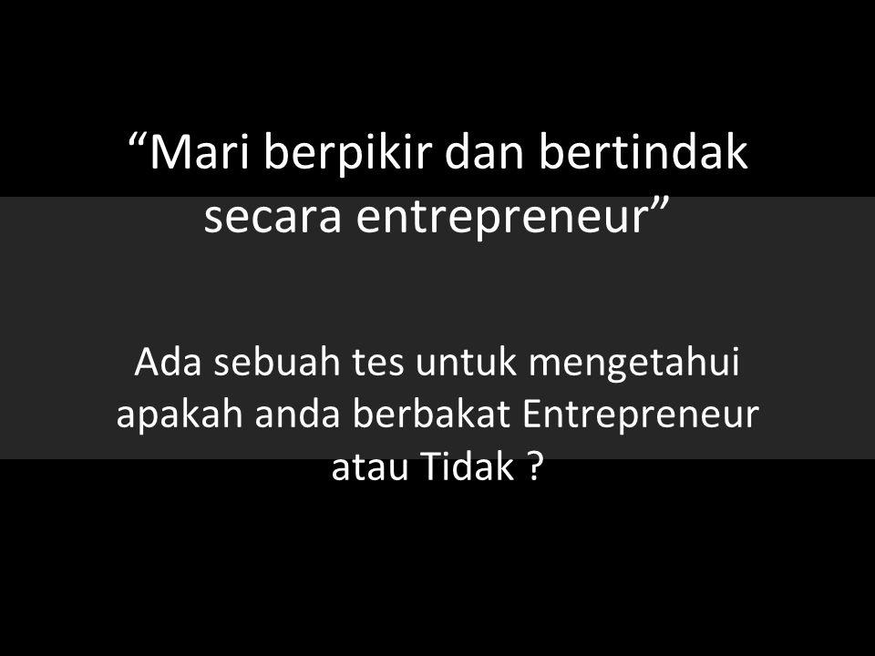 Mari berpikir dan bertindak secara entrepreneur Ada sebuah tes untuk mengetahui apakah anda berbakat Entrepreneur atau Tidak