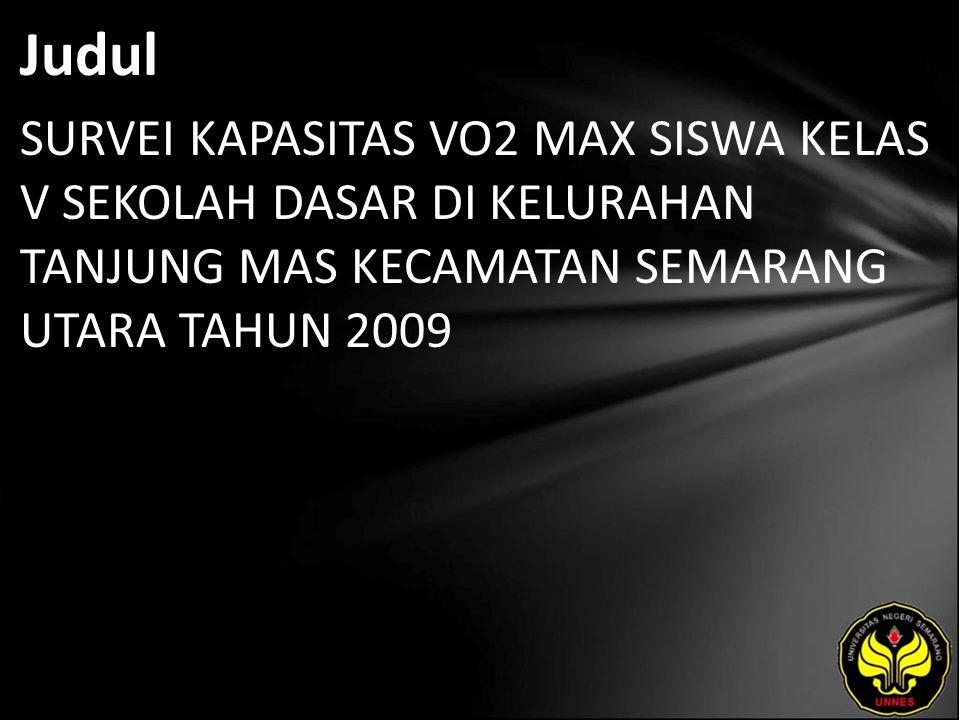 Judul SURVEI KAPASITAS VO2 MAX SISWA KELAS V SEKOLAH DASAR DI KELURAHAN TANJUNG MAS KECAMATAN SEMARANG UTARA TAHUN 2009
