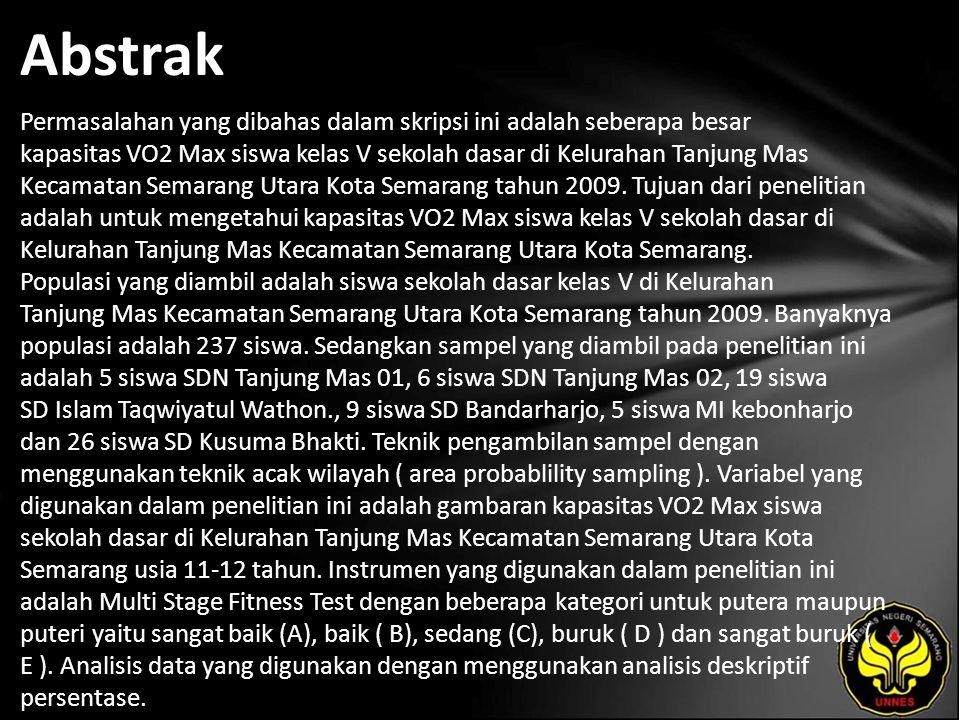 Abstrak Permasalahan yang dibahas dalam skripsi ini adalah seberapa besar kapasitas VO2 Max siswa kelas V sekolah dasar di Kelurahan Tanjung Mas Kecamatan Semarang Utara Kota Semarang tahun 2009.
