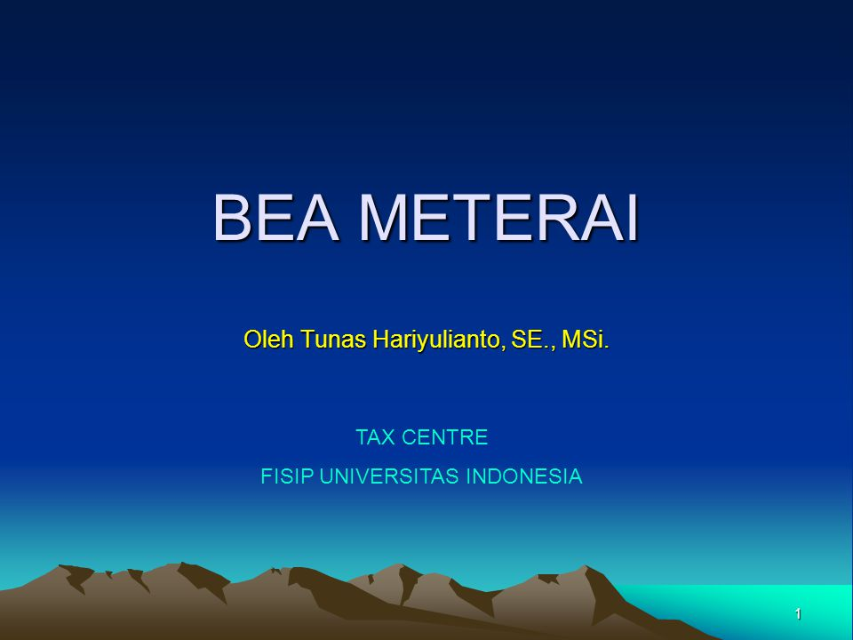 1 BEA METERAI Oleh Tunas Hariyulianto, SE., MSi. TAX CENTRE FISIP UNIVERSITAS INDONESIA