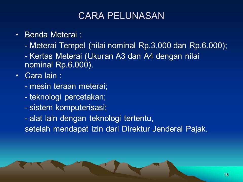 16 CARA PELUNASAN Benda Meterai : - Meterai Tempel (nilai nominal Rp.3.000 dan Rp.6.000); - Kertas Meterai (Ukuran A3 dan A4 dengan nilai nominal Rp.6