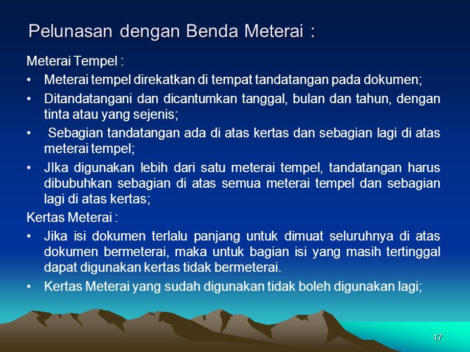 17 Pelunasan dengan Benda Meterai : Meterai Tempel : Meterai tempel direkatkan di tempat tandatangan pada dokumen; Ditandatangani dan dicantumkan tang