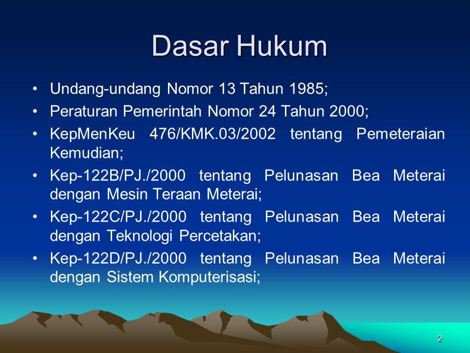 2 Dasar Hukum Undang-undang Nomor 13 Tahun 1985; Peraturan Pemerintah Nomor 24 Tahun 2000; KepMenKeu 476/KMK.03/2002 tentang Pemeteraian Kemudian; Kep